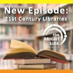New Bright Side Episode: 21st Century Libraries